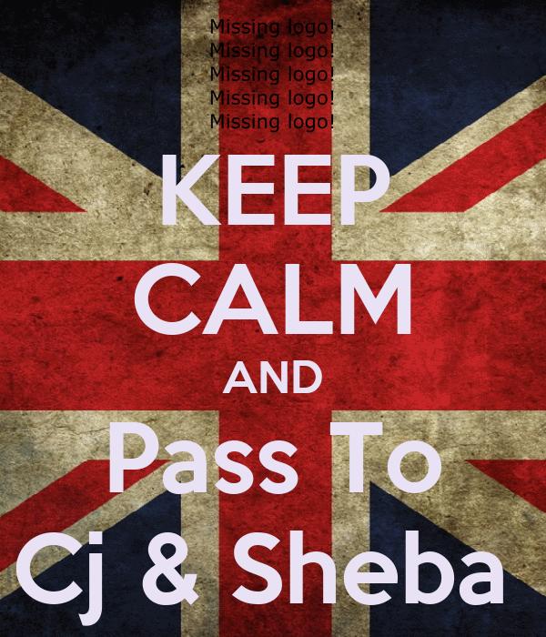 KEEP CALM AND Pass To Cj & Sheba