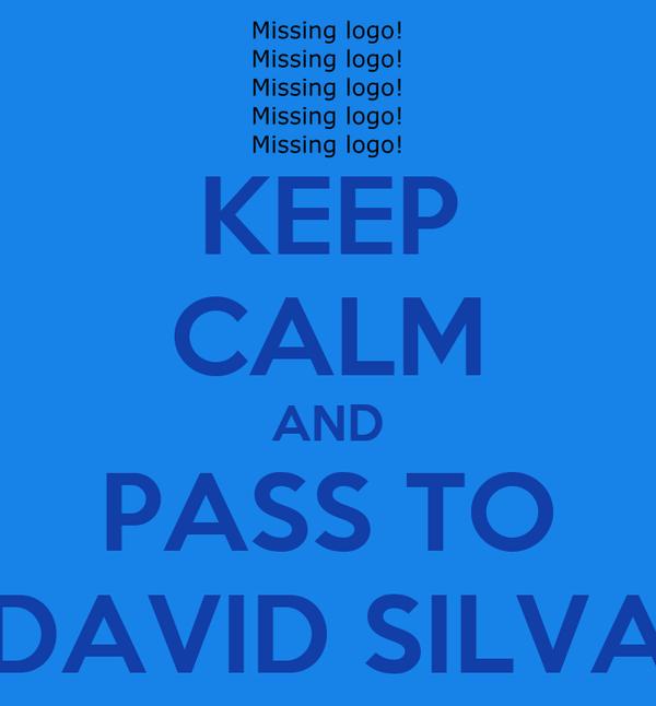 KEEP CALM AND PASS TO DAVID SILVA