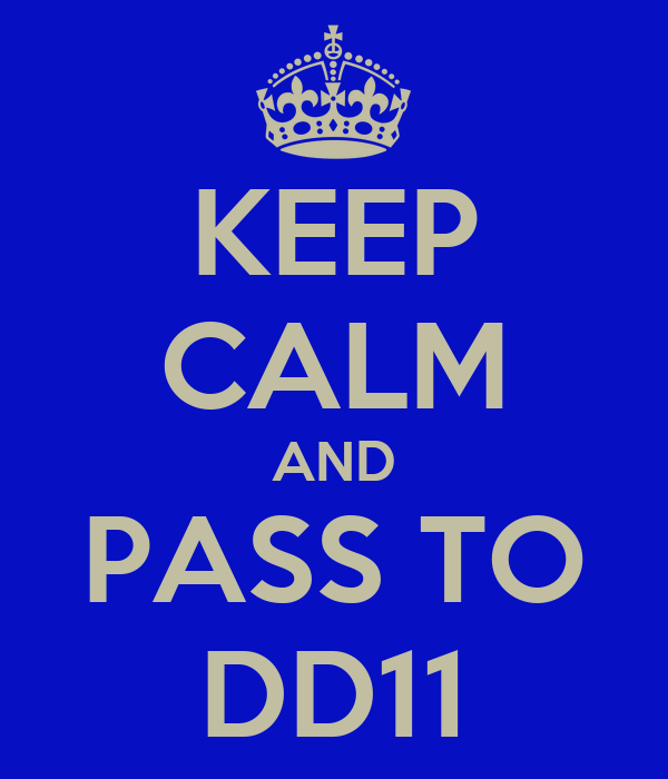 KEEP CALM AND PASS TO DD11