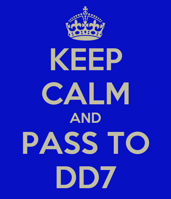 KEEP CALM AND PASS TO DD7