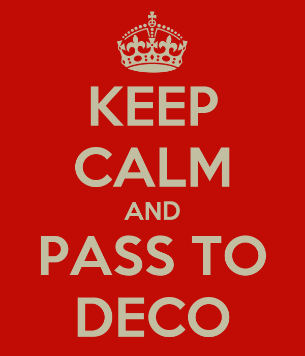 KEEP CALM AND PASS TO DECO