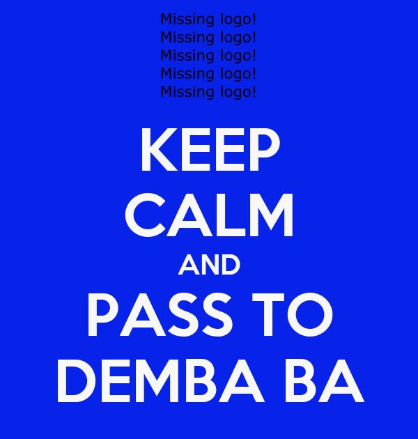 KEEP CALM AND PASS TO DEMBA BA