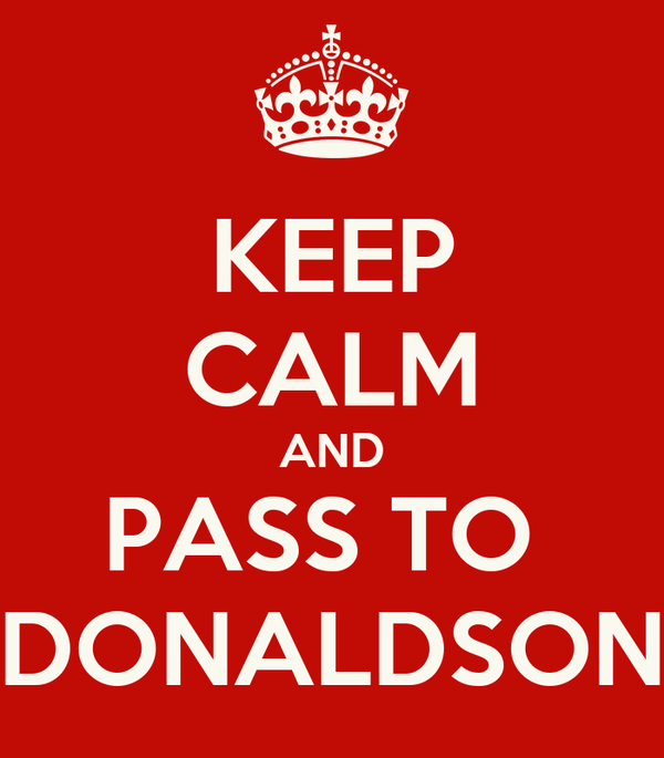 KEEP CALM AND PASS TO  DONALDSON