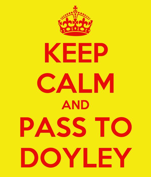 KEEP CALM AND PASS TO DOYLEY