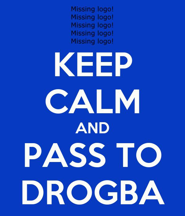KEEP CALM AND PASS TO DROGBA