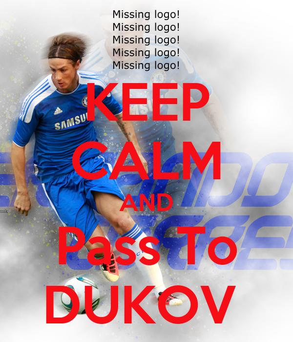 KEEP CALM AND Pass To DUKOV