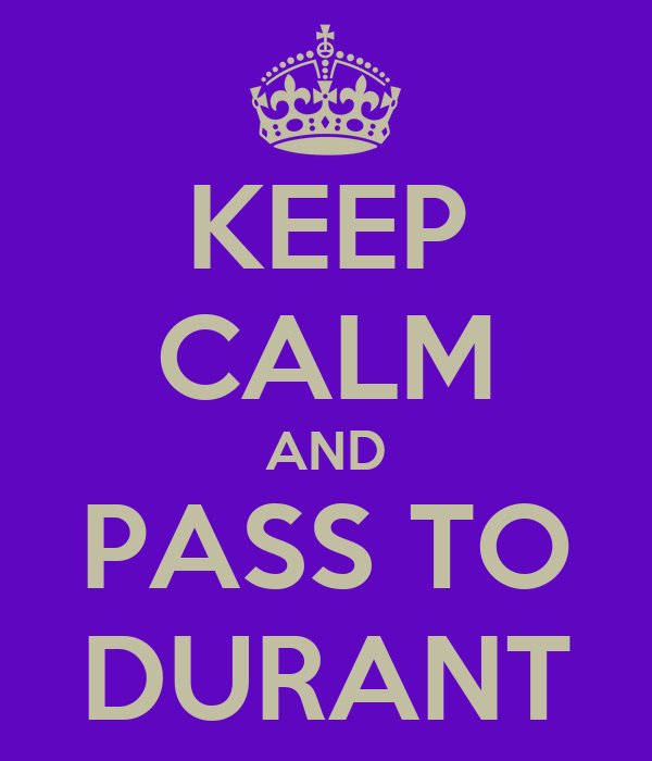 KEEP CALM AND PASS TO DURANT