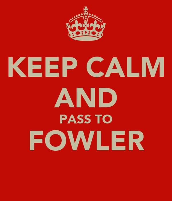 KEEP CALM AND PASS TO FOWLER