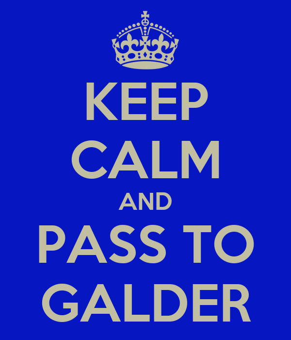 KEEP CALM AND PASS TO GALDER