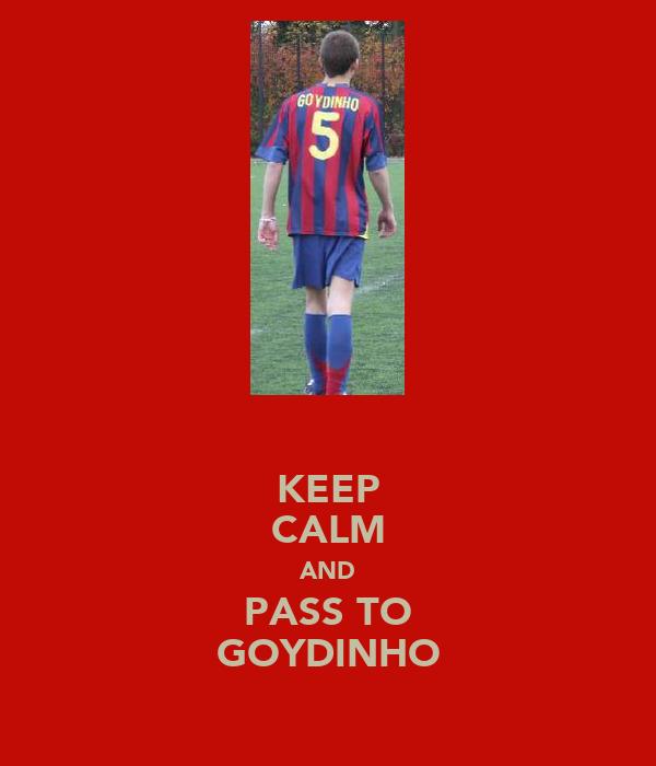 KEEP CALM AND PASS TO GOYDINHO
