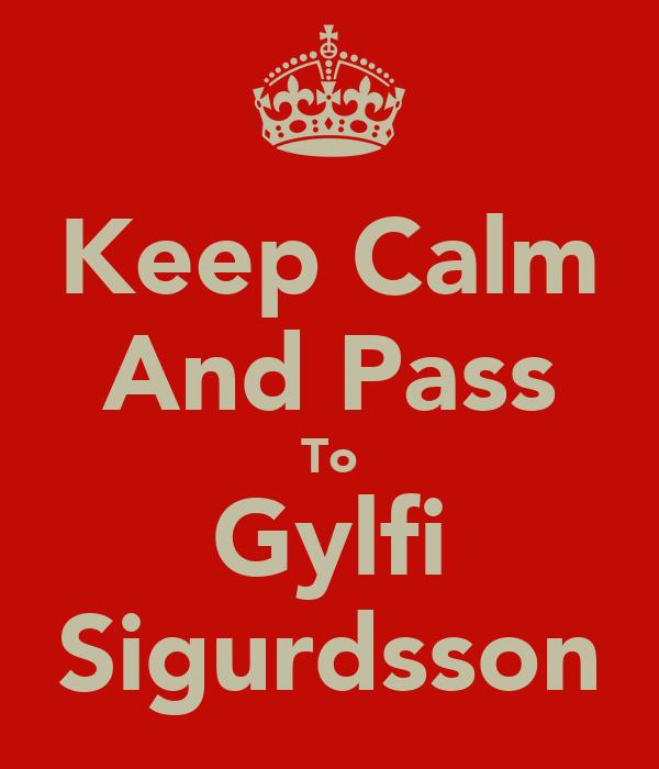 Keep Calm And Pass To Gylfi Sigurdsson