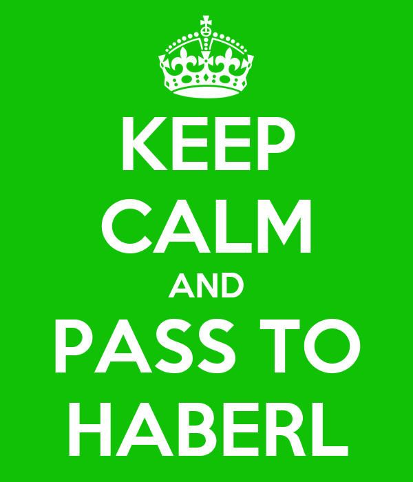 KEEP CALM AND PASS TO HABERL