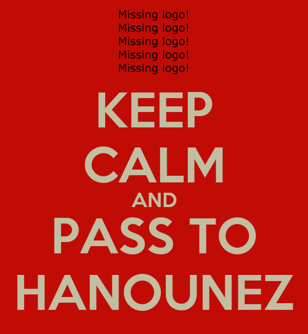 KEEP CALM AND PASS TO HANOUNEZ