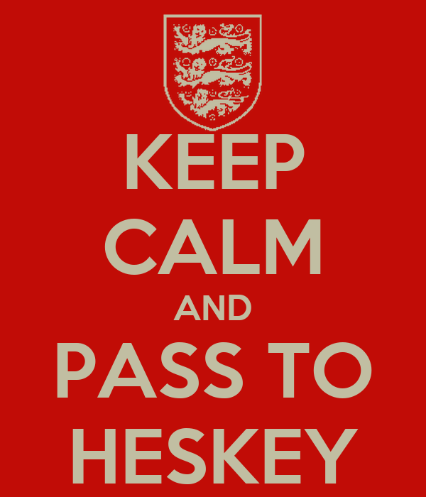 KEEP CALM AND PASS TO HESKEY