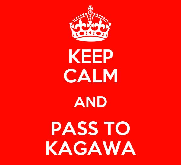 KEEP CALM AND PASS TO KAGAWA
