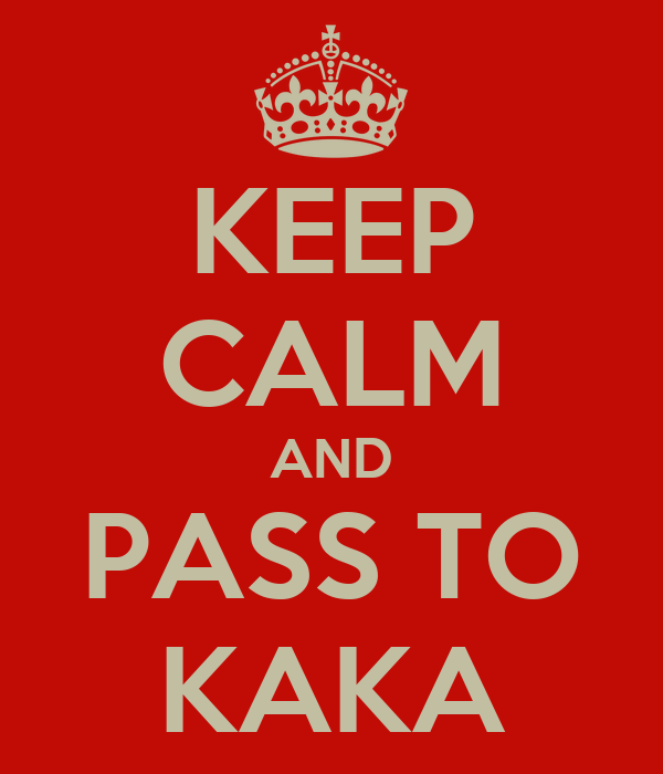 KEEP CALM AND PASS TO KAKA