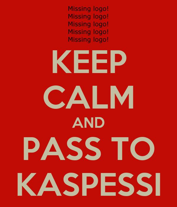 KEEP CALM AND PASS TO KASPESSI
