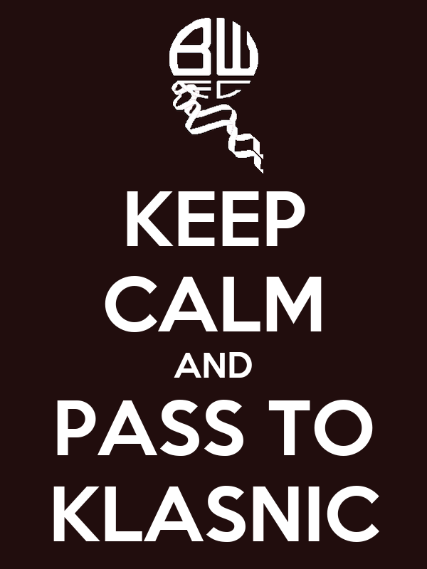 KEEP CALM AND PASS TO KLASNIC