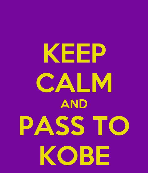 KEEP CALM AND PASS TO KOBE