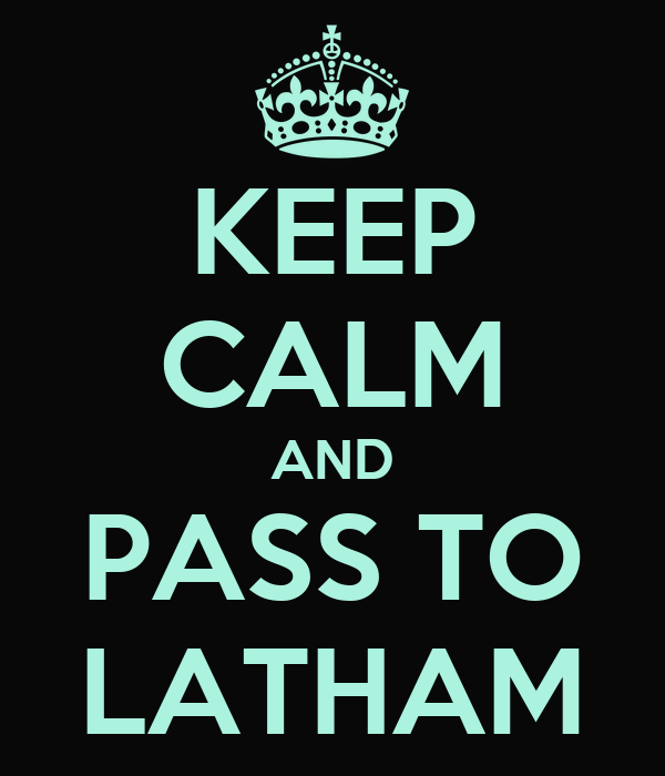 KEEP CALM AND PASS TO LATHAM
