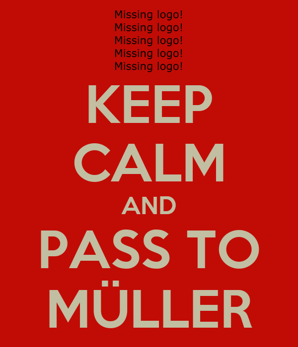 KEEP CALM AND PASS TO MÜLLER