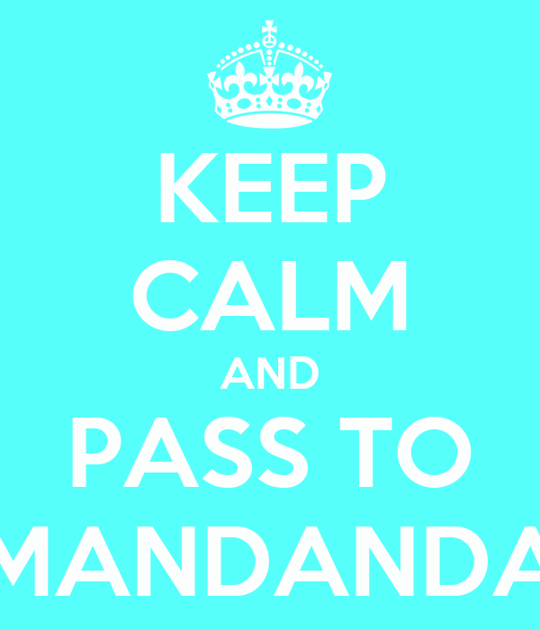 KEEP CALM AND PASS TO MANDANDA