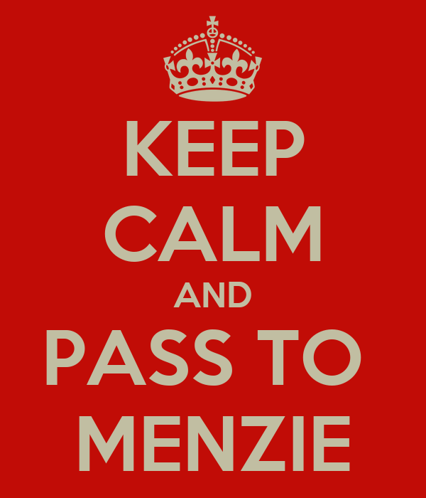 KEEP CALM AND PASS TO  MENZIE