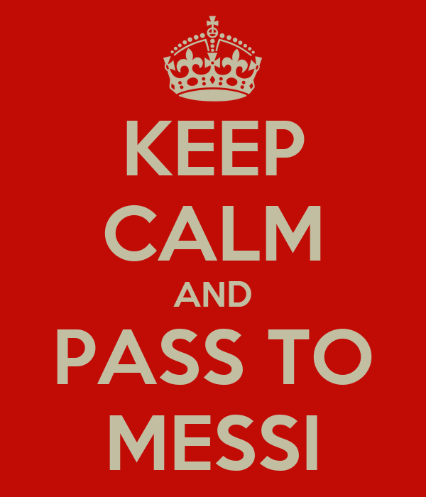 KEEP CALM AND PASS TO MESSI