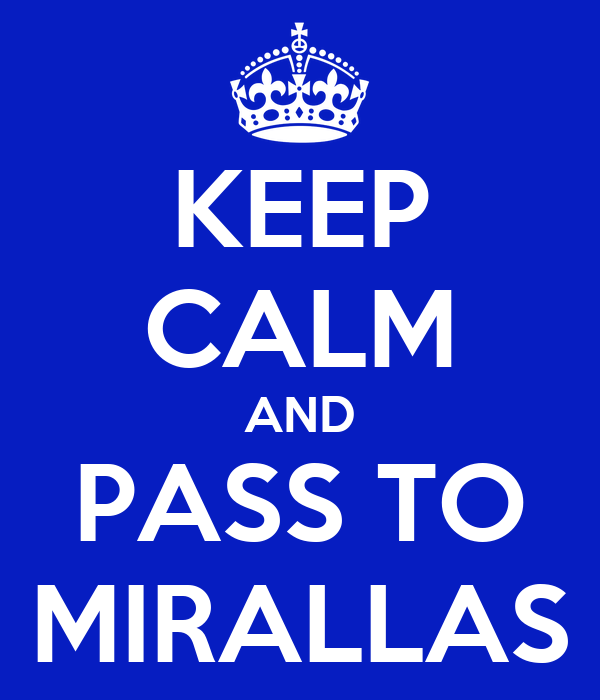 KEEP CALM AND PASS TO MIRALLAS