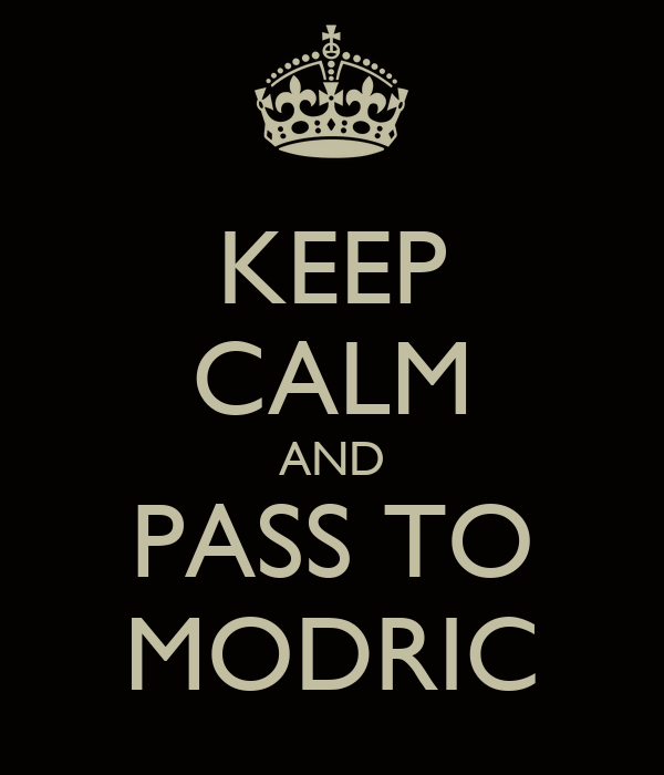 KEEP CALM AND PASS TO MODRIC