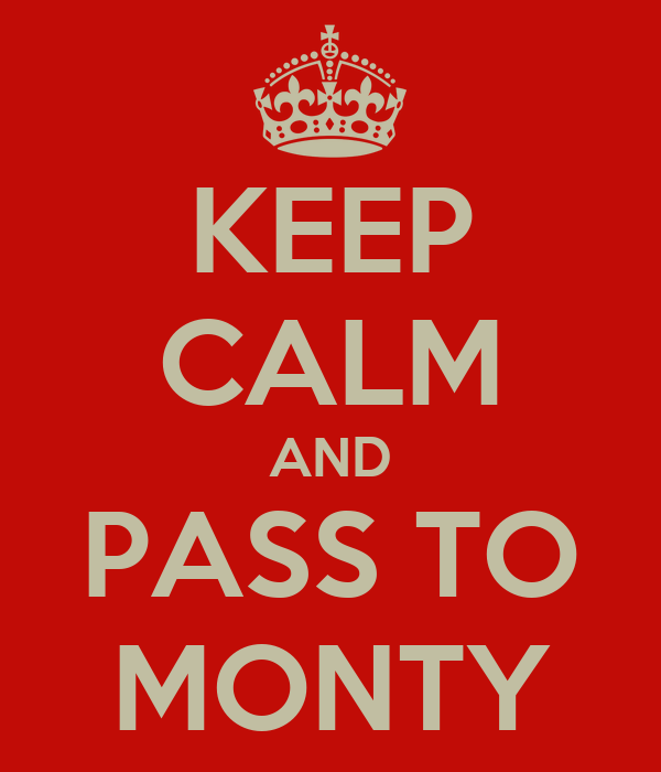 KEEP CALM AND PASS TO MONTY