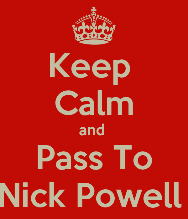 Keep  Calm and  Pass To Nick Powell