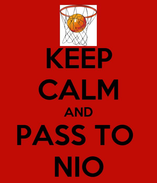 KEEP CALM AND PASS TO  NIO