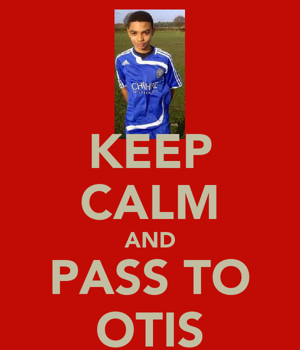KEEP CALM AND PASS TO OTIS