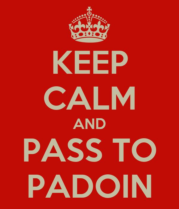 KEEP CALM AND PASS TO PADOIN
