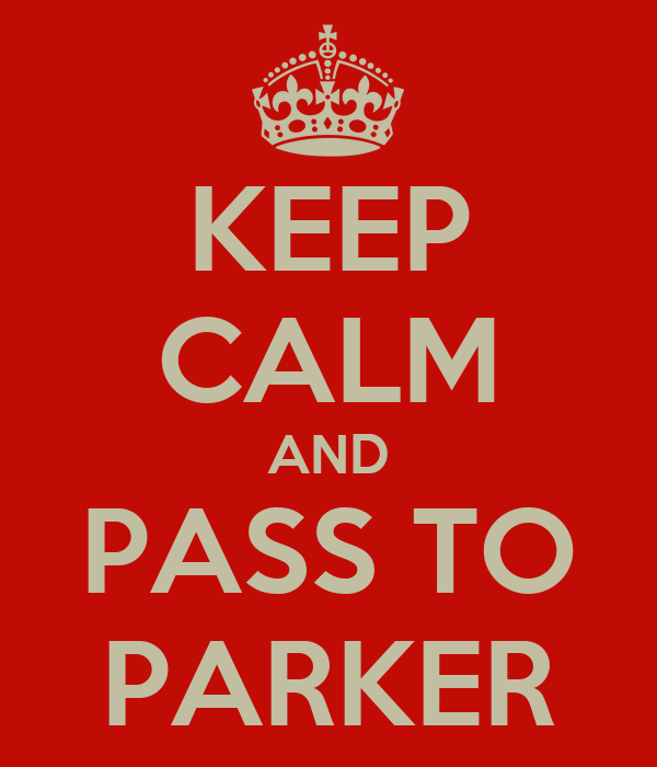 KEEP CALM AND PASS TO PARKER