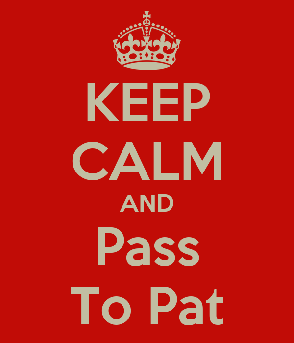 KEEP CALM AND Pass To Pat
