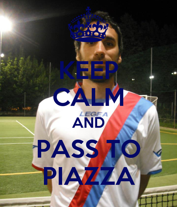 KEEP CALM AND PASS TO PIAZZA