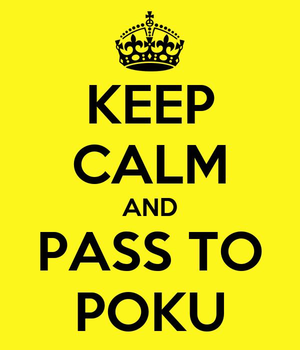 KEEP CALM AND PASS TO POKU