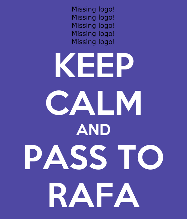 KEEP CALM AND PASS TO RAFA
