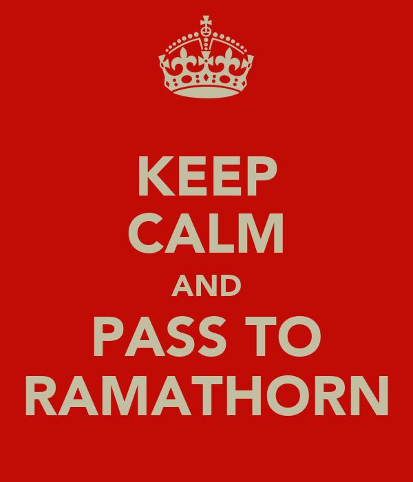KEEP CALM AND PASS TO RAMATHORN