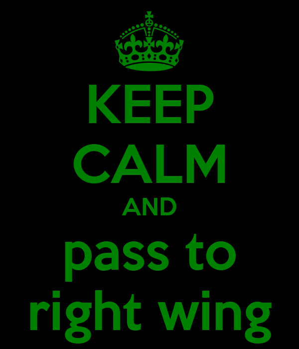 KEEP CALM AND pass to right wing