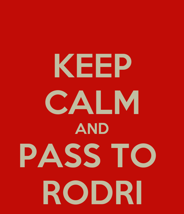 KEEP CALM AND PASS TO  RODRI