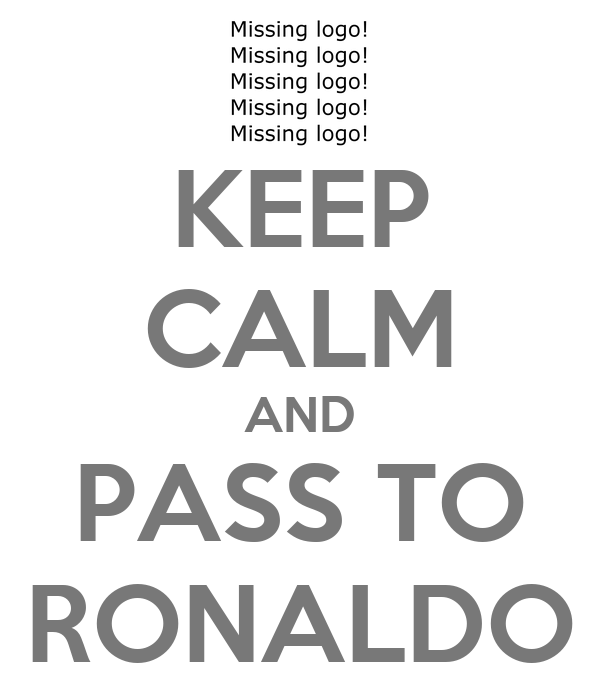 KEEP CALM AND PASS TO RONALDO