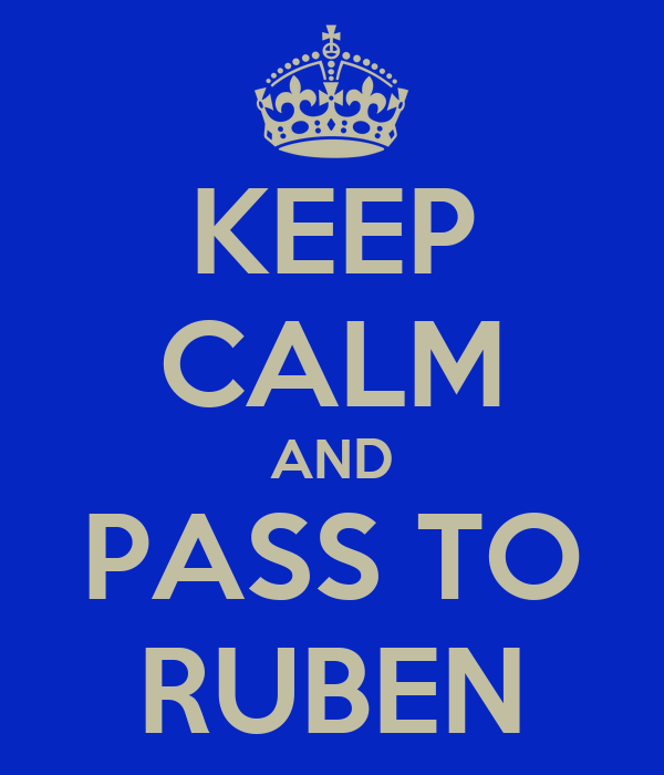 KEEP CALM AND PASS TO RUBEN
