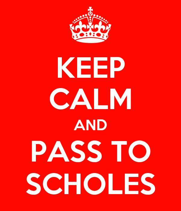 KEEP CALM AND PASS TO SCHOLES
