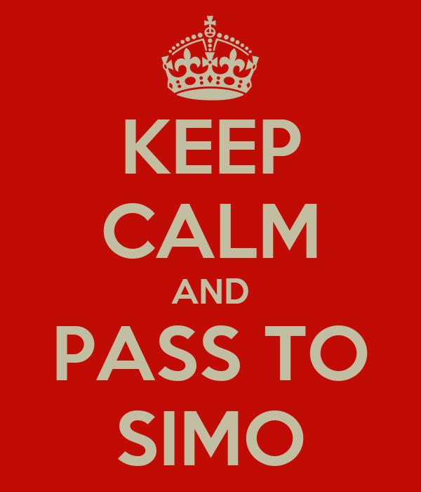 KEEP CALM AND PASS TO SIMO