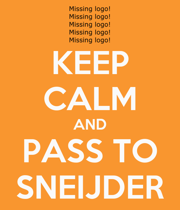 KEEP CALM AND PASS TO SNEIJDER