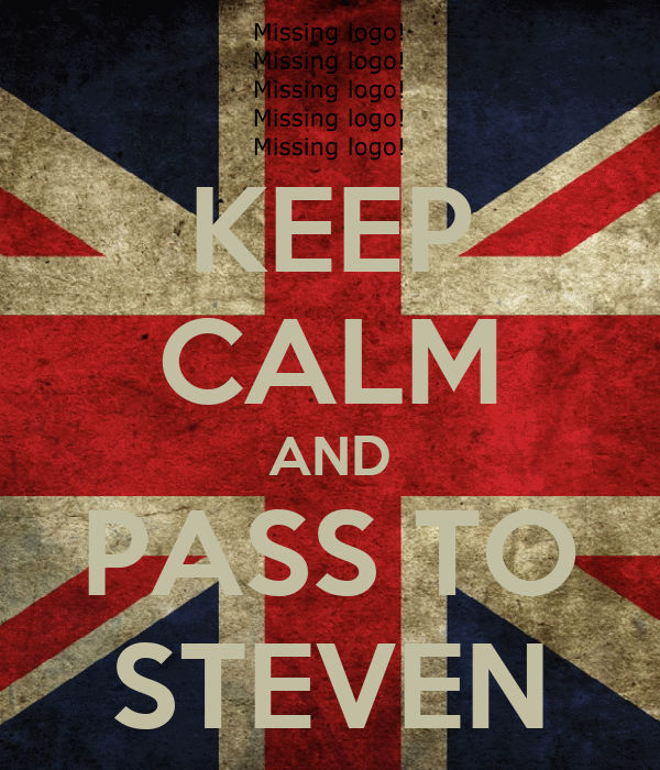 KEEP CALM AND PASS TO STEVEN