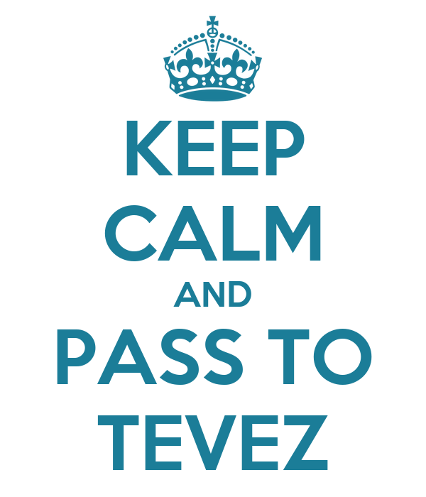 KEEP CALM AND PASS TO TEVEZ